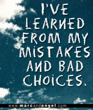 Learn from mistakes and bad choices quote via www.MarcandAngel.com