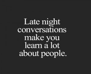 Late night conversations make you learn a lot about people