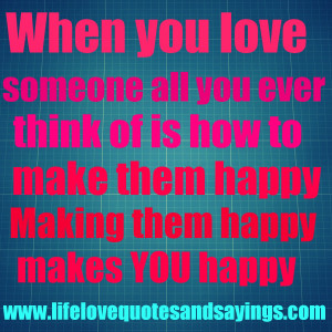 when you love someone all you ever think of is how to make them happy ...