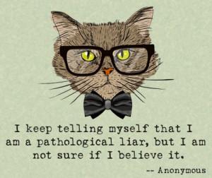 keep telling myself that I am a pathological liar, but I am not sure ...