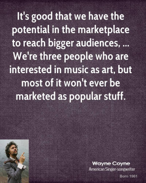 we have the potential in the marketplace to reach bigger audiences ...