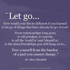 go of you? From relationships long gone, to old grudges, to regrets ...