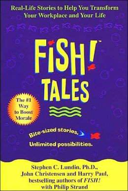 Fish! Tales: Real-Life Stories to Help You Transform Your Workplace ...
