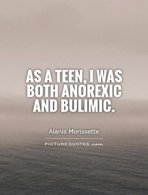 As a teen, I was both anorexic and bulimic. Picture Quote #1