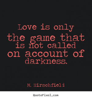 ... of darkness m hirschfield more love quotes motivational quotes
