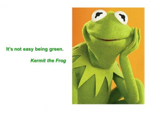 Kermit The Frog Quotes...