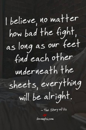 believe, no matter how bad the fight, as long as our feet find each ...