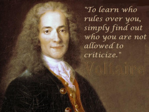quote:...Who you are not allowed to criticize -Voltaire ()