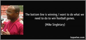 line is winning. I want to do what we need to do to win football games ...