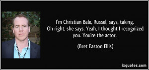 Christian Bale, Russel, says, taking. Oh right, she says. Yeah, I ...