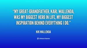 My great-grandfather, Karl Wallenda, was my biggest hero in life, my ...