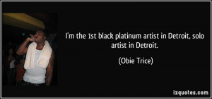 ... black platinum artist in Detroit, solo artist in Detroit. - Obie Trice