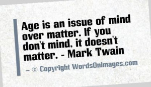 ... over matter. if you don't mind, it doesn't matter. mark twain quotes