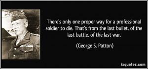 ... last bullet, of the last battle, of the last war. - George S. Patton
