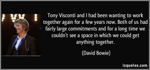 Tony Visconti and I had been wanting to work together again for a few ...