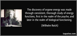 The discovery of orgone energy was made through consistent, thorough ...