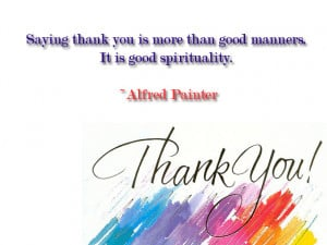 Saying thank you is more than good manners. It is good spirituality ...