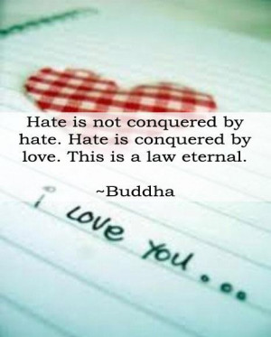 Hate is not conquered by hate