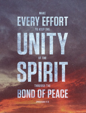 ... effort to keep the unity of the spirit through the bond of peace