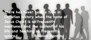 ... Brennan Manning who spoke, not only of amazing grace but also of