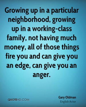 Growing up in a particular neighborhood, growing up in a working-class ...