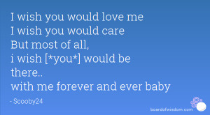 wish you would love me I wish you would care But most of all, i wish ...