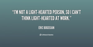 quote-Eric-Bogosian-im-not-a-light-hearted-person-so-i-67585.png