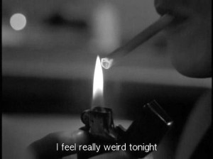 """Feel Really Weird Tonight """" ~ Smoking Quote"""