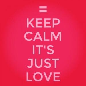 Keep Calm It's Just Love