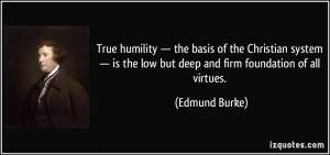 humility — the basis of the Christian system — is the low but deep ...