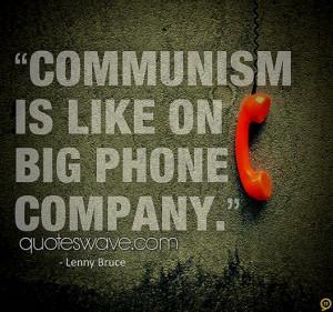 Communism is like one big phone company.