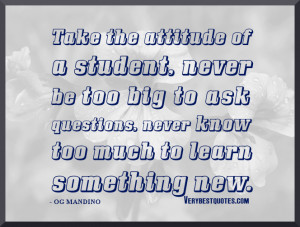 student quotes, attitude quotes, Take the attitude of a student, never ...