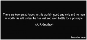 There are two great forces in this world - good and evil; and no man ...