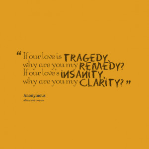 Quotes Picture: if our love is tragedy, why are you my remedy? if our ...
