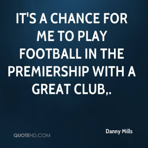 It's a chance for me to play football in the Premiership with a great ...