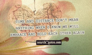 ... mean anything when I know we will embrace and hold each other again