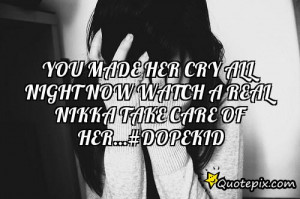 ... made her cry all night now watch a real nikka take care of her