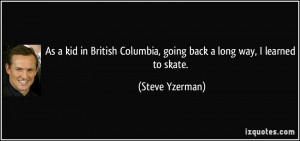 kid in british columbia going back a long way i learned to skate steve