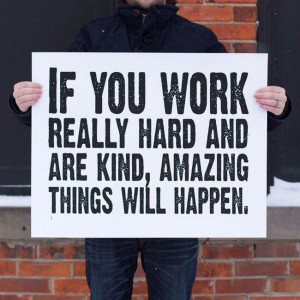 ... Hard And Are Kind,Amazing Things Will Happen ~ Inspirational Quote