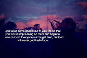 ... God. Everyone's arms get tired, but God will never get tired of you
