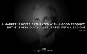 market is never saturated with a good product, but it is very ...