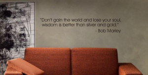 Dont gain the world Bob Marley QUOTE Decal Sticker
