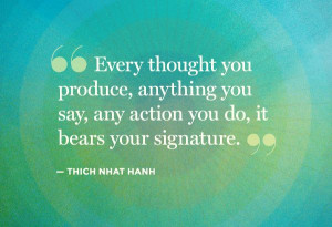 Every thought you produce, anything you say, any action you do, it ...