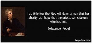 as little fear that God will damn a man that has charity, as I hope ...