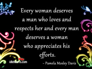 Every woman deserves a man who loves and respects her and