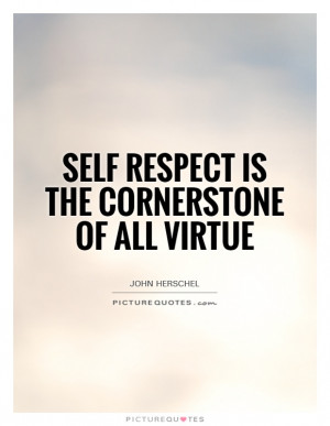 Self Respect Quotes Virtue Quotes John Herschel Quotes