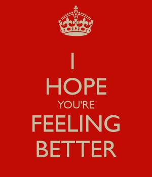 Hope Your Feeling Better Images I hope you're feeling better