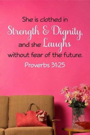 Strength; dignity; fearless