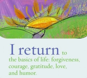 ... life: forgiveness, courage, gratitude, love and humor. ~ Louise L. Hay