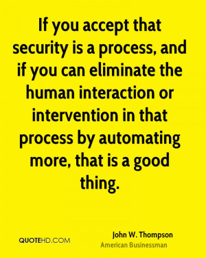 If you accept that security is a process, and if you can eliminate the ...
